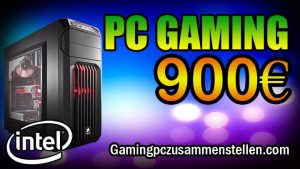 Gaming PC für 900 – 950 Euro: Intel™ Skylake – Gtx 1060 – Januar 2018